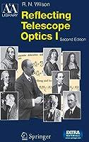 Reflecting Telescope Optics I: Basic Design Theory and its Historical Development (Astronomy and Astrophysics Library)