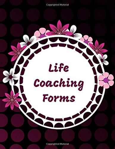 "Life Coaching Forms: All-in-one Coach Organiser Schedule Diary, Life Coaching Session Appointment Planner, Logbook Gifts for Life Coaches, Mentors, ... 11"", 110 Pages. (Life Coaching Log, Band 29)"