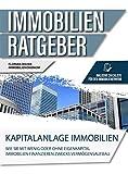Der Immobilien Ratgeber: Kapitalanlage Immobilien – Wie Sie mit wenig oder ohne Eigenkapital Immobilien finanzieren zwecks Vermögensaufbau. Inklusive Checkliste für den Immobilienerwerb.
