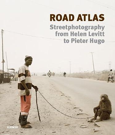 Road Atlas: Street Photography from Helen Levitt to Pieter Hugo