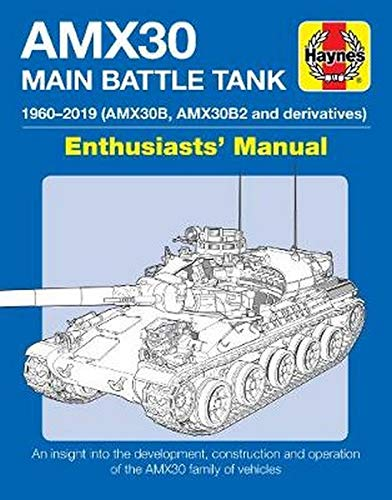 AMX30 Main Battle Tank Manual: The AMX30 family of vehicles, 1956 to 2018 (Enthusiasts' Manual)