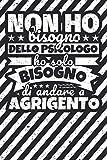 Taccuino foderato: Non ho bisogno dello psicologo ho solo bisogno di andare a Agrigento (Italian Edition)