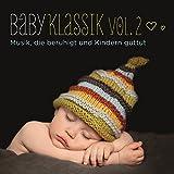 Baby Klassik, Vol. 2: Musik, die beruhigt und Kindern guttut