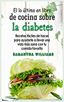 El Lo último en Libro de cocina sobre la diabetes: Recetas fáciles de hacer para ayudarte a llevar una vida más sana con tu comida favorita