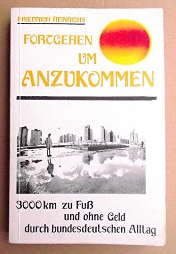 Fortgehen um anzukommen. 3000 km zu Fuß und ohne Geld durch bundesdeutschen Alltag