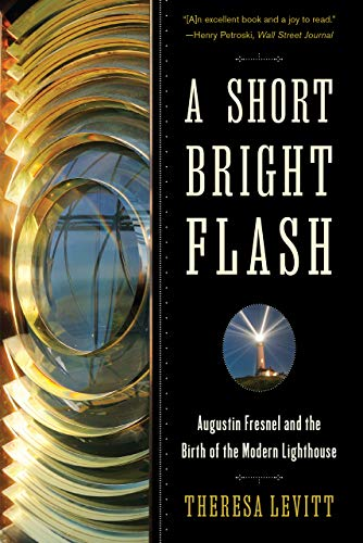 A Short Bright Flash: Augustin Fresnel and the Birth of the Modern Lighthouse (English Edition)