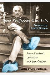 Dear Professor Einstein: Albert Einstein's Letters to and from Children (English Edition) eBook Kindle