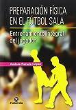 Preparación física en el fútbol sala.: Entrenamiento integral del jugador (Deportes)