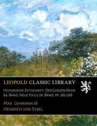 Historische Zeitschrift. Der Ganzen Reihe 64. Band. Neue Folge 28. Band, pp. 385-568