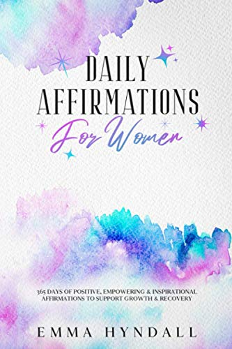 Daily Affirmations For Women: 365 Days of Positive, Empowering & Inspirational Affirmations To Support Growth & Recovery.
