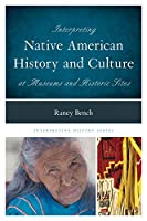 Interpreting Native American History and Culture at Museums and Historic Sites (Interpreting History)