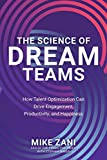 The Science of Dream Teams: How Talent Optimization Can Drive Engagement, Productivity, and Happiness (English Edition)