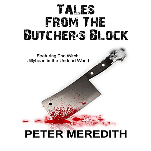 Tales from the Butcher's Block - Featuring The Witch: Jillybean in the Undead World audiobook cover art