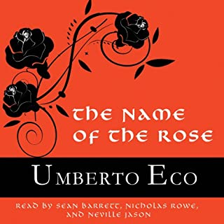 The Name of the Rose                   By:                                                                                                                                 Umberto Eco,                                                                                        William Weaver - translator                               Narrated by:                                                                                                                                 Sean Barrett,                                                                                        Nicholas Rowe,                                                                                        Neville Jason                      Length: 21 hrs and 5 mins     1,345 ratings     Overall 4.3