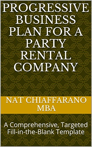 Progressive Business Plan for a Party Rental Company: A Comprehensive, Targeted Fill-in-the-Blank Template (English Edition)