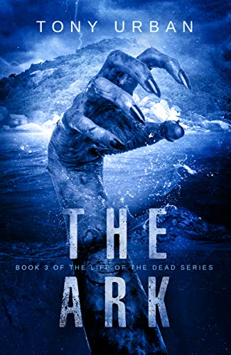 The Ark: A Zombie Apocalypse Thriller (Life of the Dead Book 3) (English Edition)