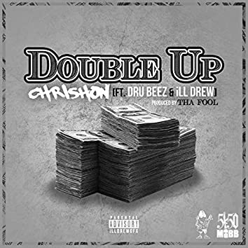 Double Up (feat. Dru Beez & Ill Drew)
