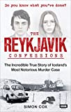 The Reykjavik Confessions: The Incredible True Story of Iceland's Most Notorious Murder Case (English Edition)