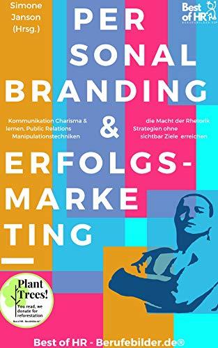 Personal Branding & Erfolgs-Marketing: Kommunikation Charisma & die Macht der Rhetorik lernen, Public Relations Strategien ohne Manipulationstechniken, sichtbar Ziele erreichen