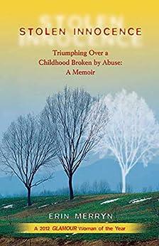 Stolen Innocence: Triumphing Over a Childhood Broken by Abuse: A Memoir by [Erin Merryn]