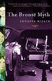 The Bronte Myth - Lucasta Miller