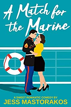 A Match for the Marine: A Sweet Romantic Comedy (First Comes Love Book 1) by [Jess Mastorakos]