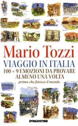 Viaggio in Italia. 100 + 9 emozioni da provare almeno una volta. Prima che finisca il mondo