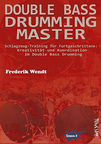 Double Bass Drumming Master - Schlagzeug-Training für Fortgeschrittene: Kreativität und Koordination im Double Bass Drumming