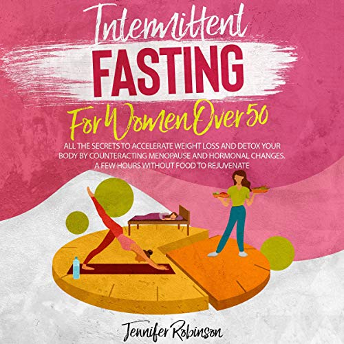Listen Intermittent Fasting for Women Over 50: All the Secrets to Accelerate Weight Loss and Detox Your Bod audio book