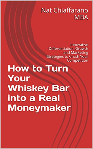 How to Turn Your Whiskey Bar into a Real Moneymaker: Innovative Differentiation, Growth and Marketing Strategies to Crush Your Competition (English Edition)