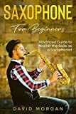 Saxophone for Beginners: Advanced Guide to Master the Skills as a Saxophonist