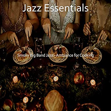 Smoky Big Band Jazz - Ambiance for Cooking