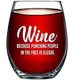 Wine Because Punching People In The Face is Illegal Funny 15oz Wine Glass - Unique Novelty Gift Idea for Him,...