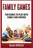 Family Games: Fun Games To Play With Family and Friends: 1 (Games and Fun Activities For Family Children Friends Adults and Kids To Play Indoors or Outdoors)