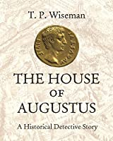 The House of Augustus: A Historical Detective Story