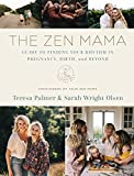 The Zen Mama Guide to Finding Your Rhythm in Pregnancy, Birth, and Beyond the: Finding Your Path Through Pregnancy, Birth, and Beyond