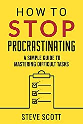 How to Stop Procrastinating by Steve Scott