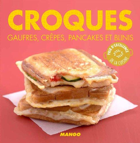 Croques, gaufres, crêpes, pancakes et blinis (La cerise sur le gâteau) (French Edition)