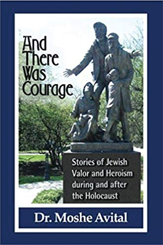 And There Was Courage: Stories of Jewish Valor and Heroism During and After The Holocaust (English Edition)
