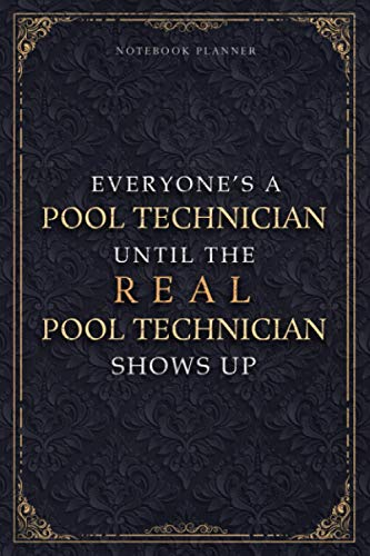 Notebook Planner Everyone's A Pool Technician Until The Real Pool Technician Shows Up Luxury Job Title Cover: Daily, Daily Journal, 120 Pages, ... Small Business, 5.24 x 22.86 cm, Journal, A5