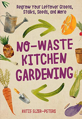 No-Waste Kitchen Gardening:Regrow Your Leftover Greens, Stalks, Seeds, and More (English Edition)