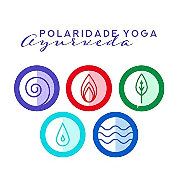 Polaridade Yoga - Ayurveda, Harmonize 5 Elementos: Éter, Ar, Fogo, Água e Terra