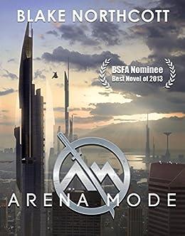Arena Mode (The Arena Mode Saga Book 1) by [Blake Northcott]