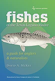Fishes of the Texas Laguna Madre: A Guide for Anglers and Naturalists (Gulf Coast Books, sponsored by Texas A&M University-Corpus Christi)