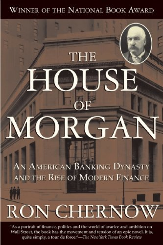 The House of Morgan: An American Banking Dynasty and the Rise of Modern Finance Cover