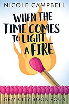 When The Time Comes To Light A Fire (Gem City Book 4) by [Nicole Campbell, Swati Hegde]