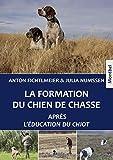 La formation du chien de chasse - Après L'éducation du chiot.