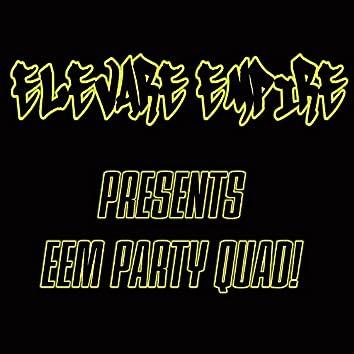 E.E.M. Party Quad!