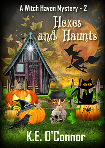 Hexes and Haunts (Witch Haven Mystery - a fun cozy witch paranormal mystery Book 2) by [K.E. O'Connor]