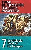 Escatología Final de los tiempos: 07 (Curso de formación teológica evangélica)